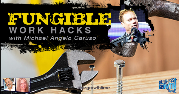 Episode 108 – Fungible Work Hacks with Michael Angelo Caruso