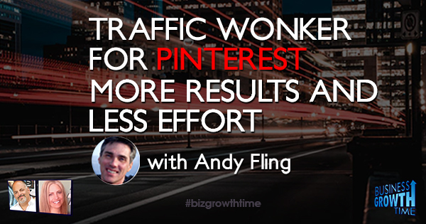 Episode 107 – Traffic Wonker for Pinterest – MORE Results and LESS Effort with Andy Fling