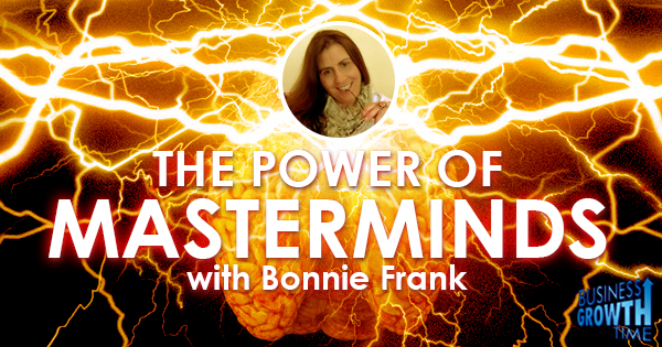 Episode 30 – The Power of Masterminds with Bonnie Frank