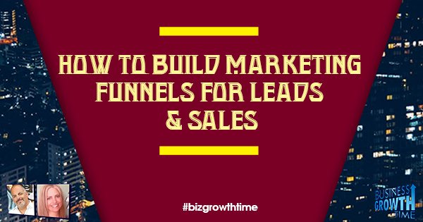 Episode 78 – How to Build Marketing Funnels for Leads & Sales