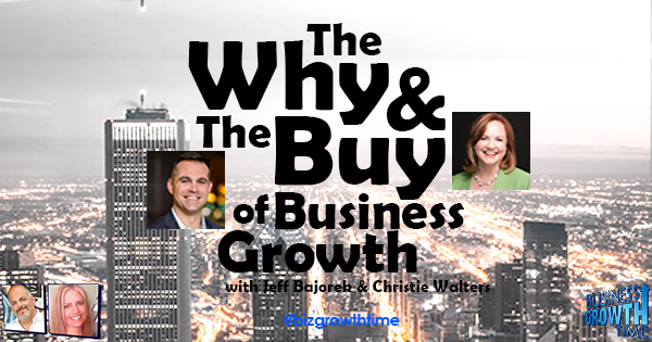 Episode 93 –  The Why and the Buy of Business Growth with Jeff Bajorek & Christie Walters