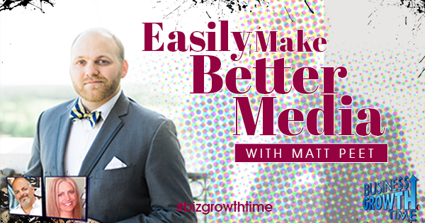 Episode 95 – Easily Make Better Media with Matt Peet