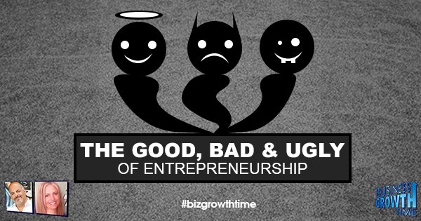 Episode 97 – The Good, Bad and Ugly of Entrepreneurship