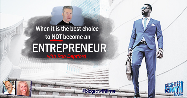 Episode 120 – When it is the best choice to NOT become an Entrepreneur with Rob Deptford