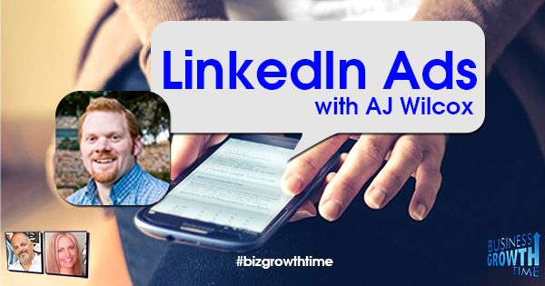 Episode 102 – LinkedIn Ads with AJ Wilcox