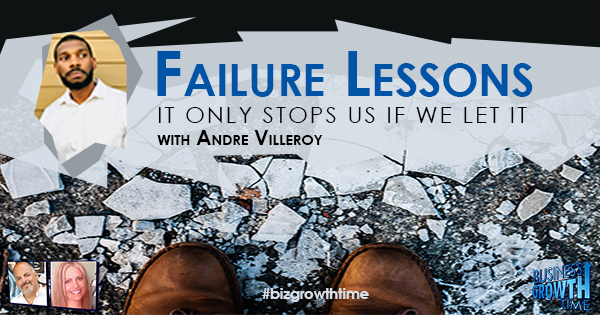 Episode 118 – Failure Lessons – It Only Stops Us if We Let it with Andre Villeroy
