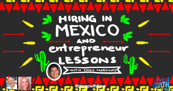 Episode 121 – Hiring in Mexico and Entrepreneur Lessons with Chris Martinez