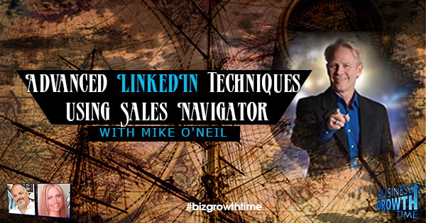 Episode 110 – Advanced LinkedIn Techniques using Sales Navigator with Mike O'Neil