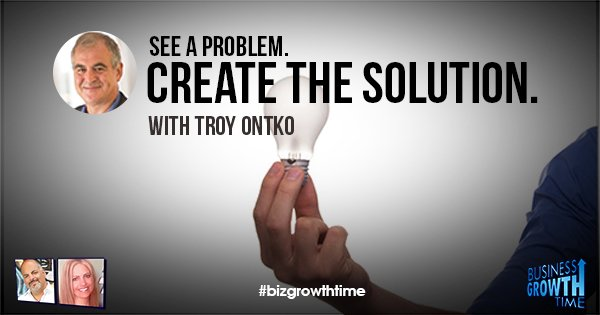 Episode 92 – See a Problem. Create the Solution. With Troy Ontko