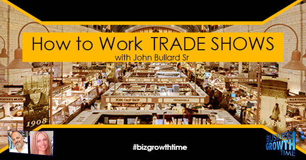 Episode 117 – How to Work Trade Shows with John Bullard Sr